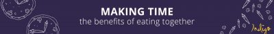 Making Time: The benefits of eating together